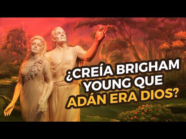 ¿Creía Brigham Young que Adán era Dios?