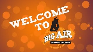 Welcome to Big Air Trampoline Park!