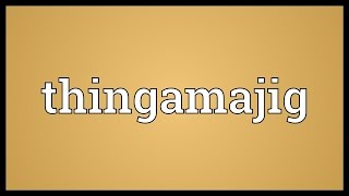 Thingamajig Meaning