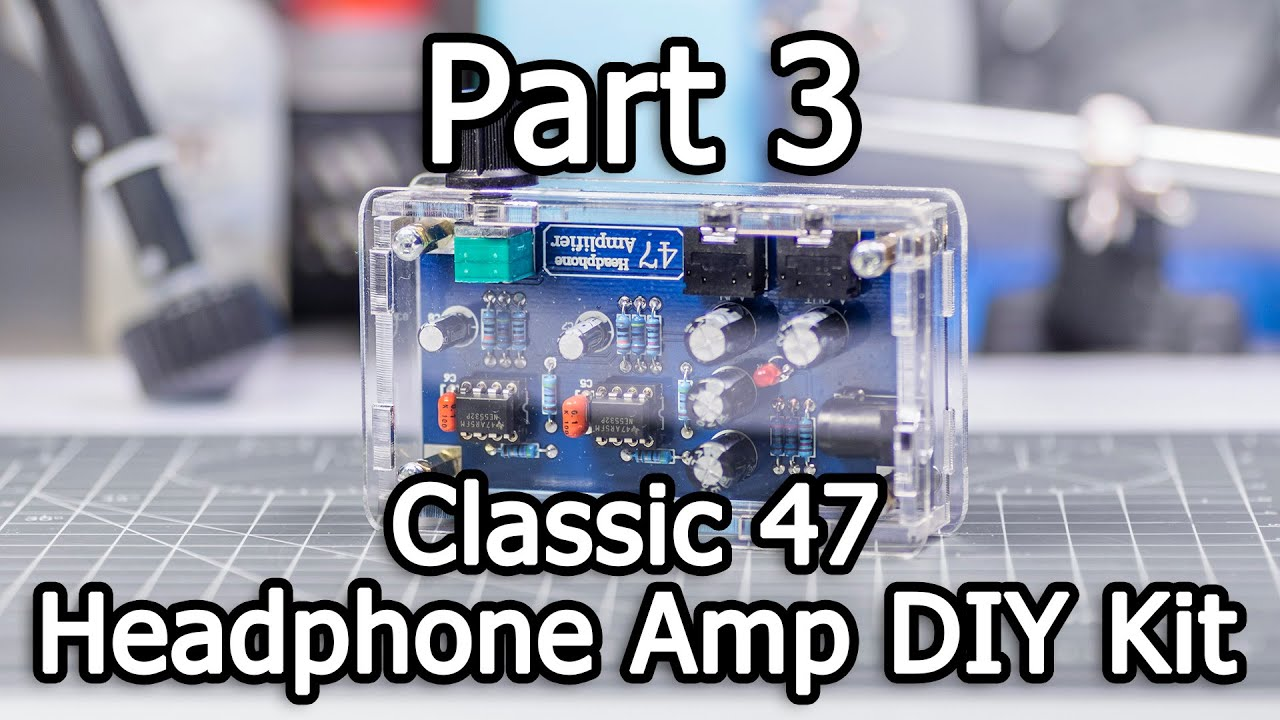 Classic 47 Headphone Amplifier DIY Kit - Part 3/3 - Assembly, demo, and  case fix