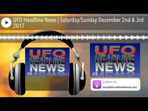 UFO Headline News | Saturday/Sunday December 2nd & 3rd 2017