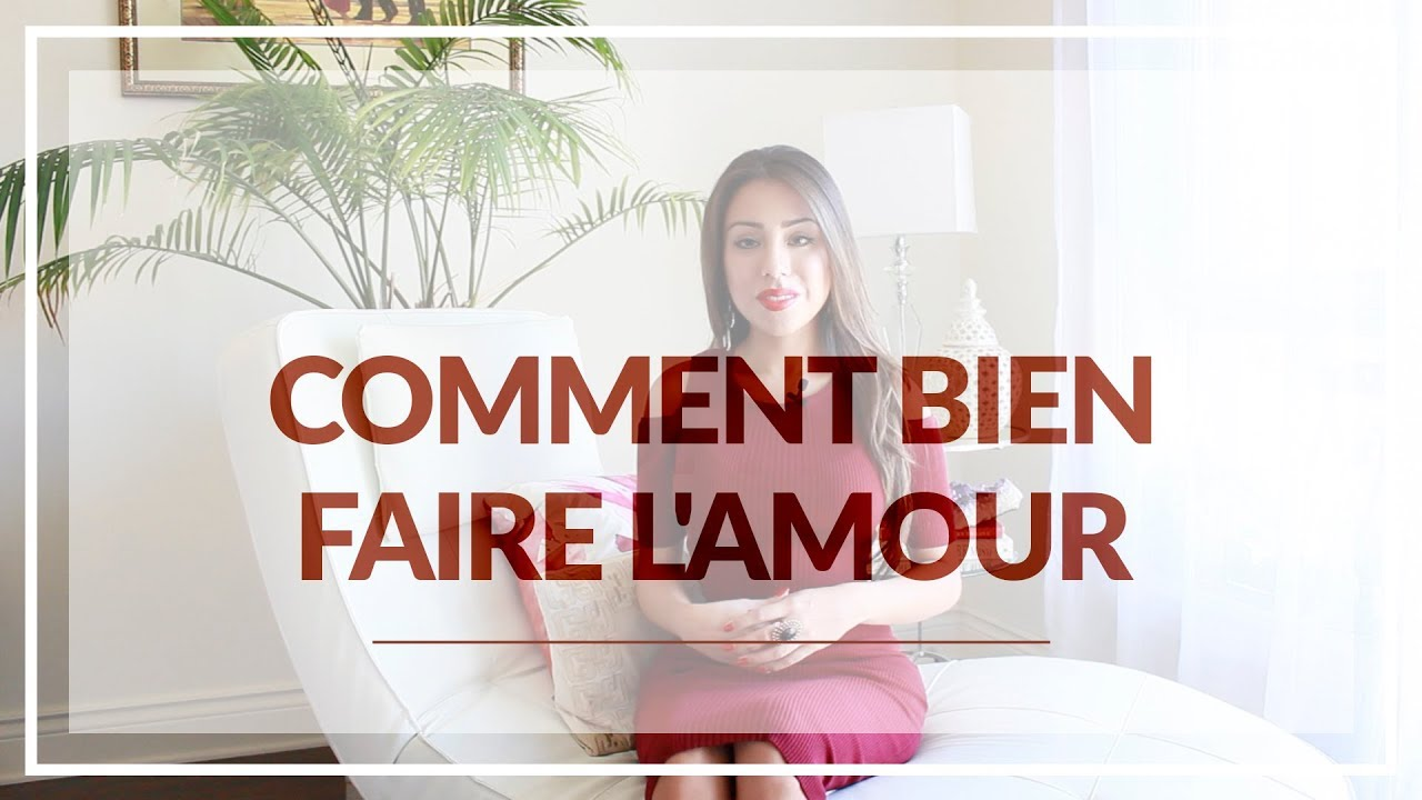 Comment Bien Faire L Amour Youtube