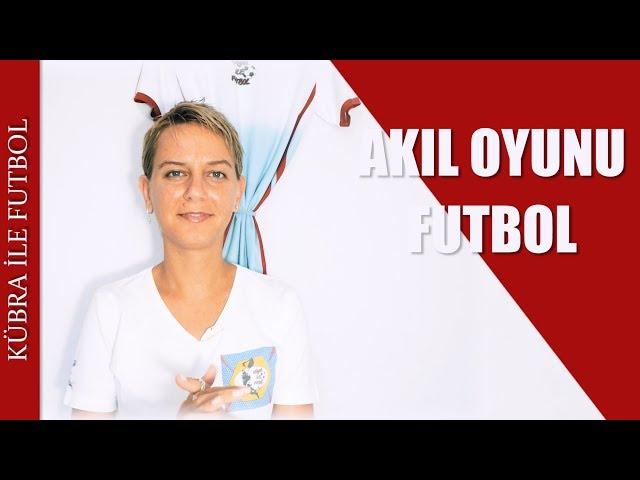 Ak?l Oyunu Futbol | Futbol Taktikleri & Futbol Teknikleri | Kübra ile Futbol