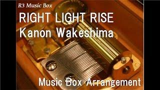 "RIGHT LIGHT RISE/Kanon Wakeshima [Music Box] (Anime ""DanMachi"" OP)"