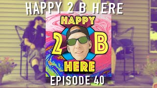 Happy 2 B Here Episode 40 - Niwauno Pantoja a.k.a Ill Nye the Samurai