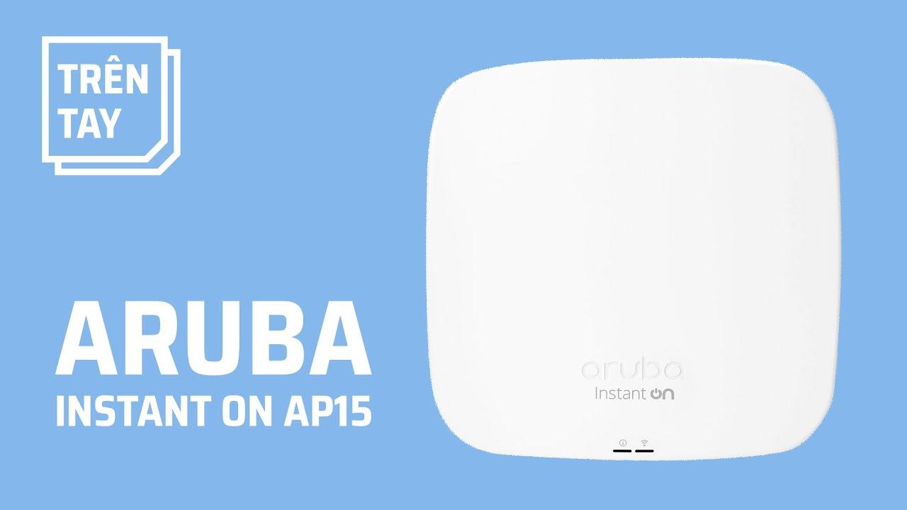 Aruba Instant On AP15: quản trị mạng mà không cần IT