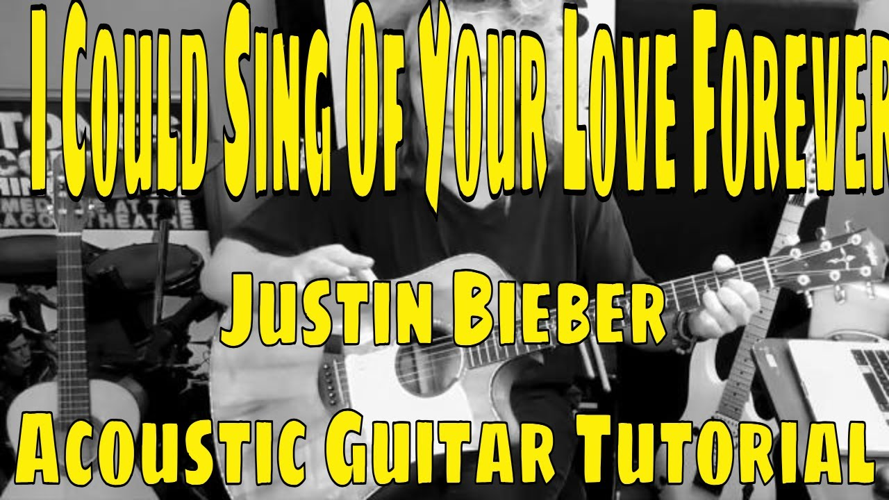 I Could Sing Of Your Love Forever Justin Bieber Guitar Tutorial