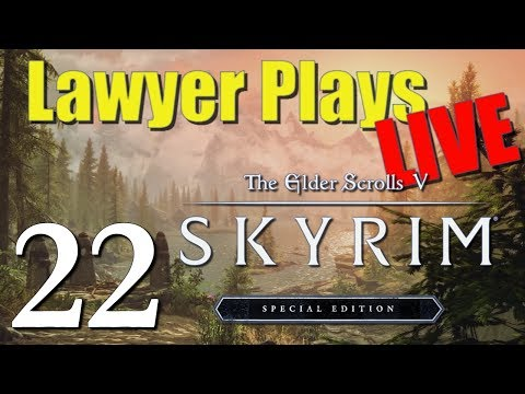 Lawyer Plays LIVE:  Skyrim Special Edition (PC) - 22