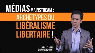 Medias mainstream les archetypes du liberalisme-libertaire