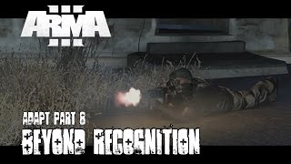 Adapt Part 8 - Beyond Recognition - ArmA 3 Campaign Playthrough