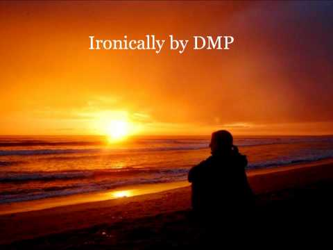 ironically by DMP