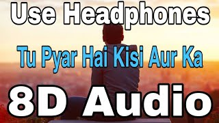 Tu Pyar Hai Kisi Aur Ka | 8D Audio | Sad Song