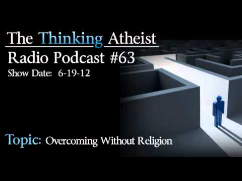 Overcoming Without Religion - The Thinking Atheist Radio Podcast #63