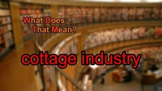 What does cottage industry mean?