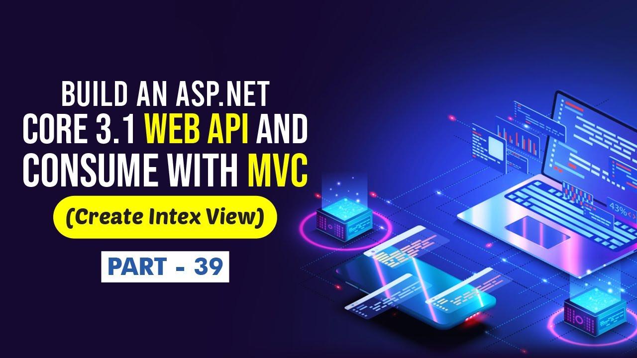 Build ASP NET Core 3.1 Web API Consume with MVC (Create Index View) - [Part 39]