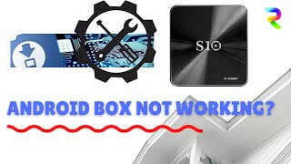 S10 Android box troubleshooting and repair and fix (S912)