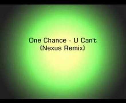 One Chance - U Can't (Nexus Remix)