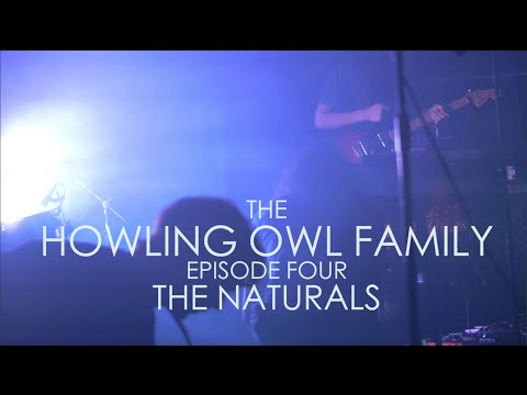 The Howling Owl Family- Episode Four (The Naturals)