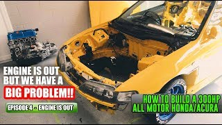How to build a 300HP All Motor Honda/Acura Episode 4 - ENGINE IS OUT