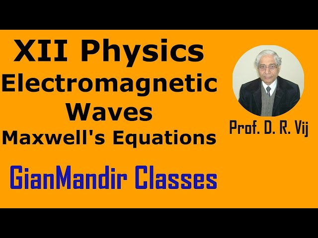 XII Physics | Electromagnetic Waves | Maxwell's Equations by Amrinder Sir