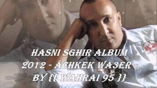 Cheb Hasni Sghir Album 2012 {{ Âchkek Wa3er }} ====}} Wahrai95.wmv