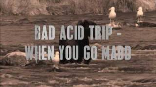 Watch Bad Acid Trip When You Go Madd video