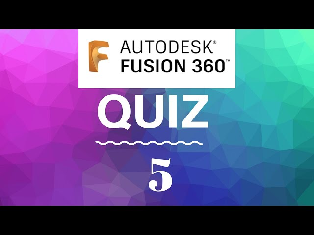 Fusion 360 Tutorials quiz 5 - mechatheart