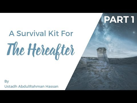 Part 1|| A Survival Kit for the Hereafter || Ustadh AbdulRahman Hassan