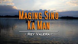 Maging Sino Ka Man - Rey Valera (KARAOKE)