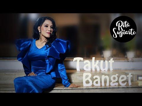Rita Sugiarto - Takut Banget (Official Music Video) | Rita Sugiarto Terbaru
