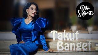 Download Rita Sugiarto - Takut Banget (Official Music Video)   Rita Sugiarto Terbaru