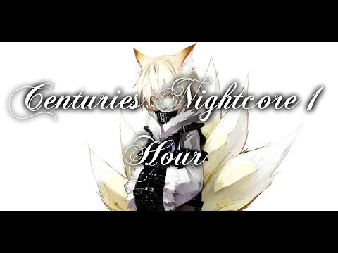 Centuries Nightcore 1 hour