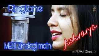 Mery Zindagi Main - new Hindi song ringtone - singer - ( Aishwarya )