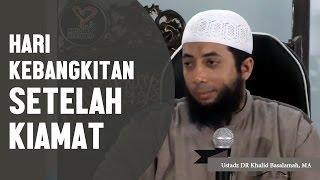 Hari kebangkitan setelah kiamat, Ustadz DR Khalid Basalamah, MA