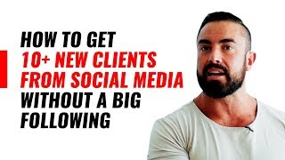 How To Get 10+ New Clients From Social Media WITHOUT A Big Following