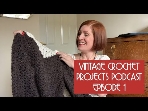 Vintage Crochet Projects Podcast - Episode 1