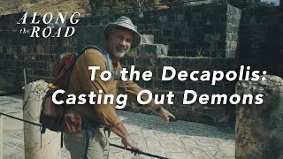 To the Decapolis - Casting Out Demons | Episode Five | Along the Road