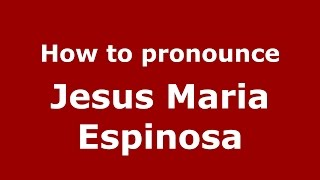 How to pronounce Jesus Maria Espinosa (Colombian Spanish/Colombia)  - PronounceNames.com