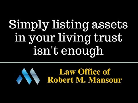 Valencia, CA Living Trust Lawyer - Simply listing your assets isn't enough
