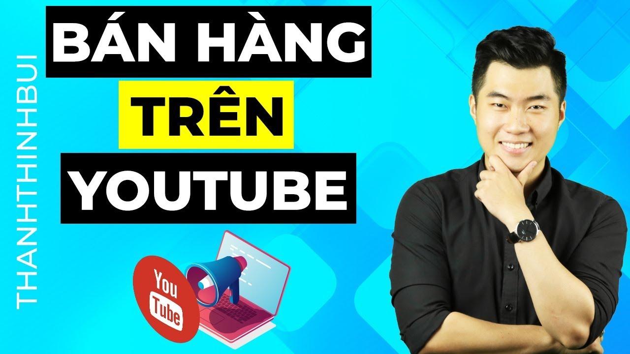Cách bán hàng và kiếm tiền trên Youtube hiệu quả 2020