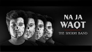 The Shodh Band - Na Ja Waqt (Official VIdeo)