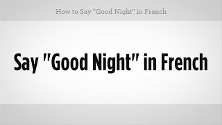 """How to Say """"Good Night"""" in French   French Lessons"""