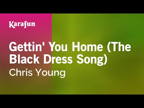 Karaoke Gettin' You Home (The Black Dress Song) - Chris Young *