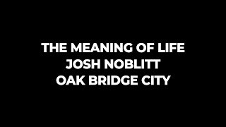 The Meaning of Life (Oak Bridge City) - 02/02/20