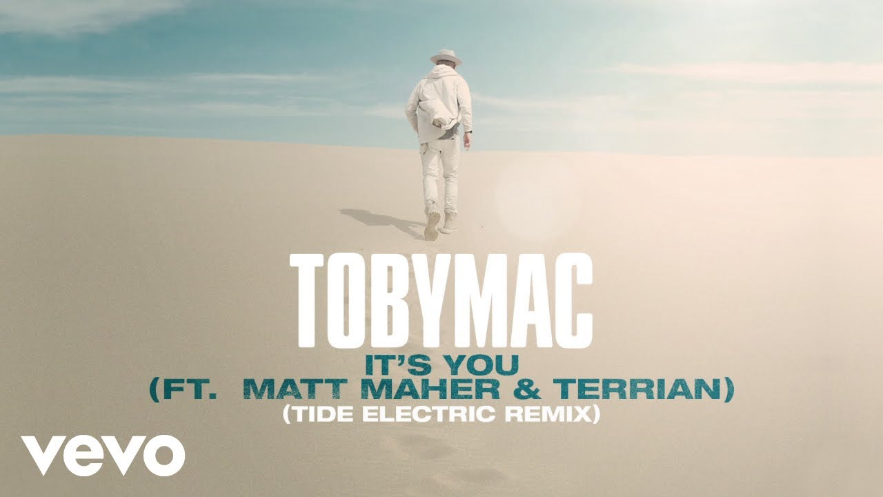 TobyMac, Matt Maher, Terrian - It's You (Tide Electric Remix/Audio)