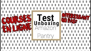 TEST unboxing AMAZON PANTRY courses en ligne