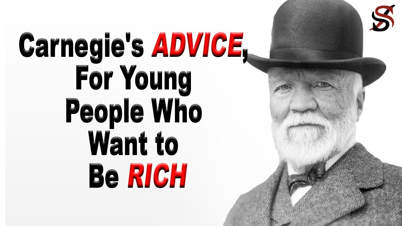 Andrew Carnegie's Advice for Young People Who Want to Be Rich