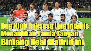 Dua Klub Raksasa Liga Inggris Menantikan Tanda Tangan Bintang Real Madrid ini