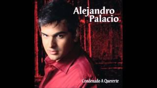 Condenado A Quererte - Alejandro Palacio
