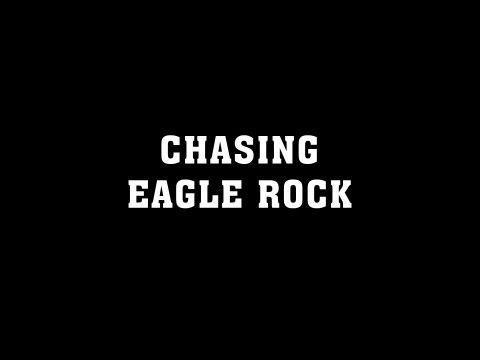 CHASING EAGLE ROCK - (Official Trailer)